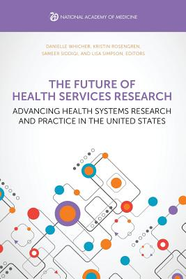 The Future of Health Services Research: Advancing Health Systems Research and Practice in the United States Cover Image