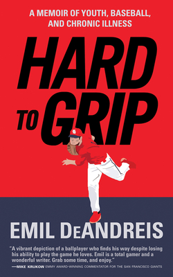 Hard To Grip: A Memoir of Youth, Baseball, and Chronic Illness Cover Image