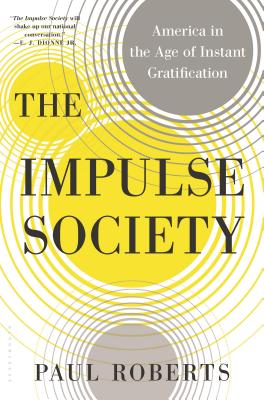 The Impulse Society: America in the Age of Instant Gratification Cover Image