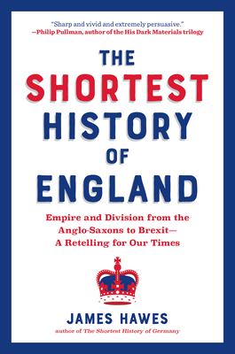 The Shortest History of England: Empire and Division from the Anglo-Saxons to Brexit (Shortest History Series) Cover Image