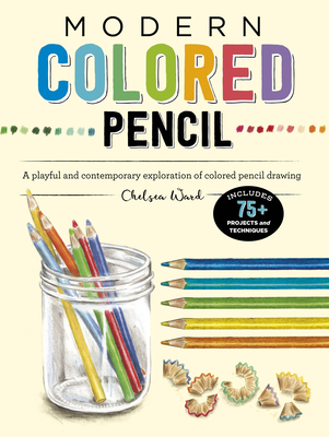 Modern Colored Pencil: A playful and contemporary exploration of colored pencil drawing - Includes 75+ Projects and Techniques (Modern Series) Cover Image