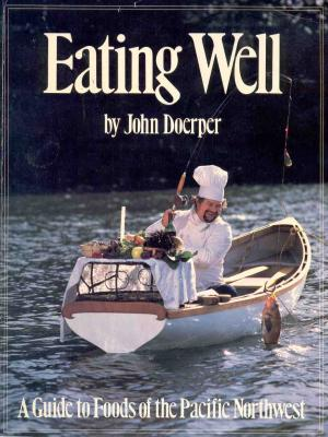 Eating Well: A Guide to Foods of the Pacific Northwest Cover Image