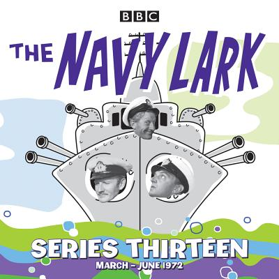 The Navy Lark: Collected Series 13: 13 Episodes of the Classic BBC Radio Sitcom Cover Image