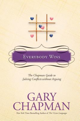 Everybody Wins: The Chapman Guide to Solving Conflicts Without Arguing (Marriage Saver) Cover Image