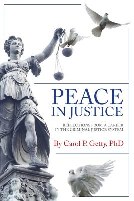 Peace in Justice: Reflections from a Career in the Criminal Justice System Cover Image