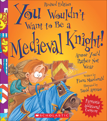 You Wouldn't Want to Be a Medieval Knight!: Armor You'd Rather Not Wear (You Wouldn't Want To...) Cover Image