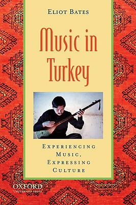 Music in Turkey: Experiencing Music, Expressing Culture [With CD (Audio)] (Global Music) Cover Image