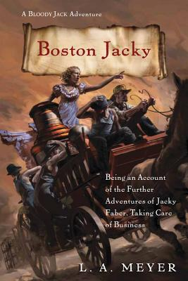 Boston Jacky: Being an Account of the Further Adventures of Jacky Faber, Taking Care of Business (Bloody Jack Adventures #11) Cover Image