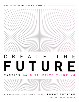 Create the Future: Tactics for Disruptive Thinking Cover Image