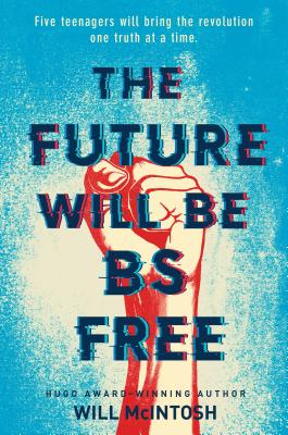 The Future Will BS by Will McIntosh