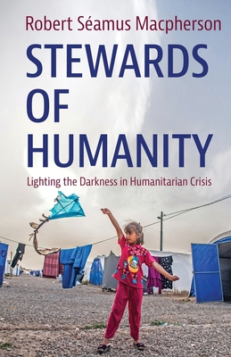 Stewards of Humanity: Lighting the Darkness in Humanitarian Crisis Cover Image