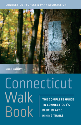 Connecticut Walk Book: The Complete Guide to Connecticut's Blue-Blazed Hiking Trails Cover Image
