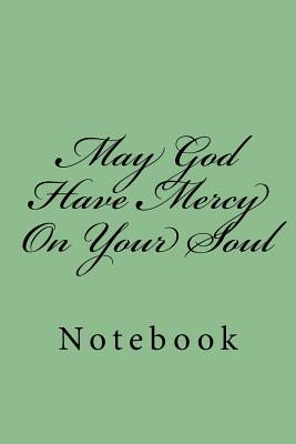 May God Have Mercy On Your Soul: Notebook Cover Image