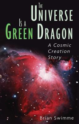 The Universe Is a Green Dragon: A Cosmic Creation Story Cover Image