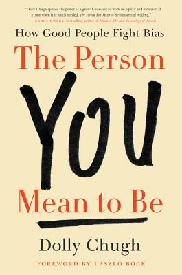 The Person You Mean to Be: How Good People Fight Bias Cover Image