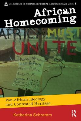 African Homecoming: Pan-African Ideology and Contested Heritage (Critical Cultural Heritage Series) Cover Image