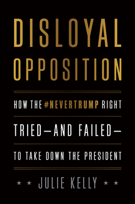 Disloyal Opposition: How the Nevertrump Right Tried--And Failed--To Take Down the President Cover Image