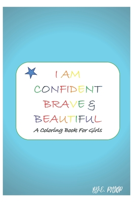 I Am Confident, Brave & Beautiful: A Coloring Book for Girls 2020 and 2021 Cover Image