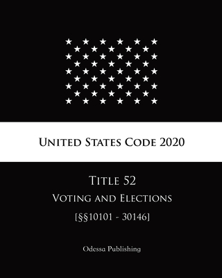 United States Code 2020 Title 52 Voting and Elections [§§10101 - 30146] Cover Image