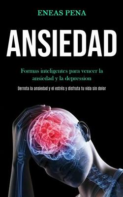 Ansiedad: Formas inteligentes para vencer la ansiedad y la depression (Derrota la ansiedad y el estrés y disfruta tu vida sin do Cover Image