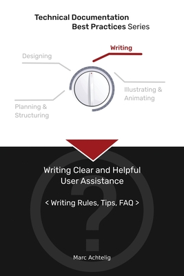 Technical Documentation Best Practices - Writing Clear and Helpful User Assistance: Writing Rules, Tips, FAQ Cover Image