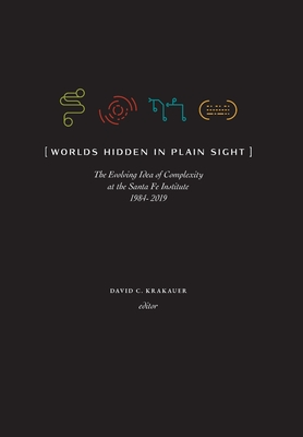 Worlds Hidden in Plain Sight: The Evolving Idea of Complexity at the Santa Fe Institute, 1984-2019 (Compass) Cover Image