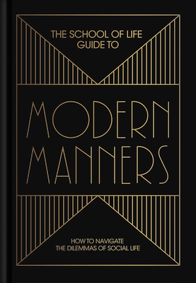 The School of Life Guide to Modern Manners: How to Navigate the Dilemmas of Social Life Cover Image