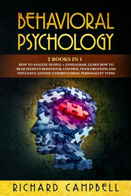 Behavioral Psychology: 2 Books in 1. How to Analyze People + Enneagram: Learn How to Read People's Behaviour, Control Your Emotions and Influ Cover Image