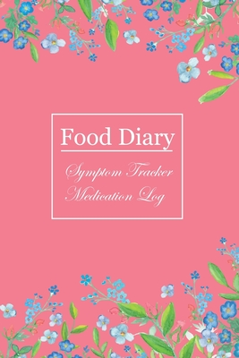 Food Diary and Symptom Log: Beautiful flowers, Daily Food Intake Journal, Symptom Tracker & Medication Log: 6x9 Inches, 101 Pages Cover Image