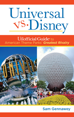 Universal versus Disney: The Unofficial Guide to American Theme Parks' Greatest Rivalry Cover Image