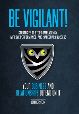 Be Vigilant!: Strategies to Stop Complacency, Improve Performance, and Safeguard Success. Your Business and Relationships Depend on Cover Image