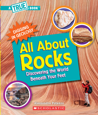 All About Rocks (A True Book: Digging in Geology) (Paperback): Discovering the World Beneath Your Feet Cover Image