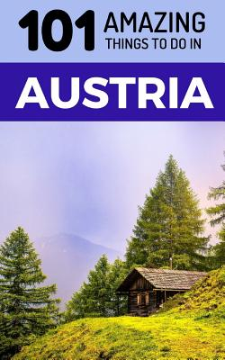 101 Amazing Things to Do in Austria: Austria Travel Guide Cover Image