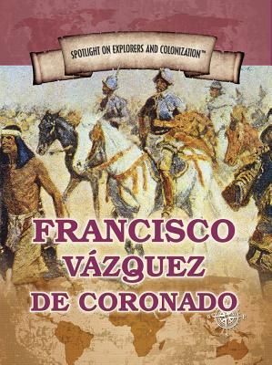 Francisco Vazquez de Coronado: First European to Reach the Grand Canyon (Spotlight on Explorers and Colonization) Cover Image