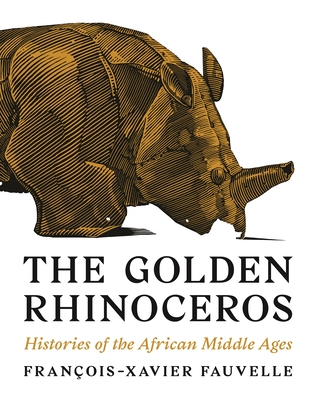 The Golden Rhinoceros: Histories of the African Middle Ages Cover Image