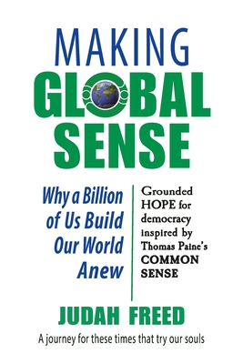 Making Global Sense: Why a Billion of Us Build Our World Anew Cover Image