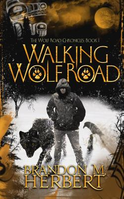 Walking Wolf Road: The Wolf Road Chronicles - Book 1 Cover Image