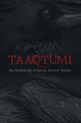Taaqtumi: An Anthology of Arctic Horror Stories Cover Image