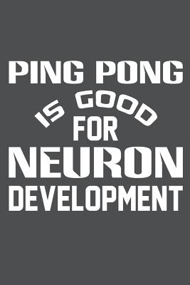 Ping Pong Is Good For Neuron Development: Lined Journal Notebook Cover Image