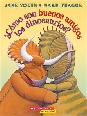 Como Son Buenos Amigos Los Dinosaurios? (How Do Dinosaurs Stay Friends?) Cover Image