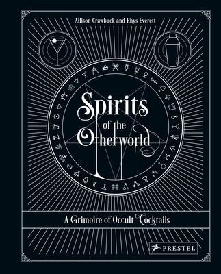 Spirits of the Otherworld: A Grimoire of Occult Cocktails and Drinking Rituals Cover Image