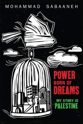 Power Born of Dreams: My Story Is Palestine Cover Image