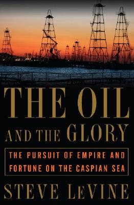 The Oil and the Glory: The Pursuit of Empire and Fortune on the Caspian Sea Cover Image