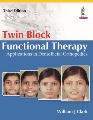 Twin Block Functional Therapy: Applications in Dentofacial Orthopaedics Cover Image