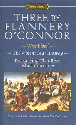 Three by Flannery O'Connor: Wise Blood/The Violent Bear It Away/Everything That Rises Must Converge Cover Image