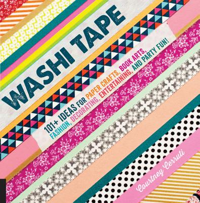 Washi Tape: 101+ Ideas for Paper Crafts, Book Arts, Fashion, Decorating, Entertaining, and Party Fun! Cover Image