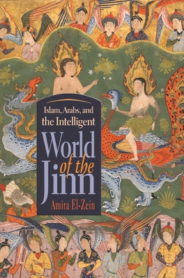 Islam, Arabs, and the Intelligent World of the Jinn (Contemporary Issues in the Middle East) Cover Image