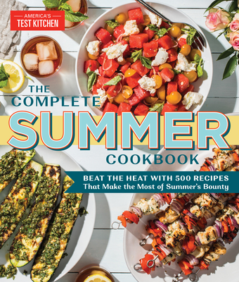 The Complete Summer Cookbook: Beat the Heat with 500 Recipes that Make the Most of Summer's Bounty (The Complete ATK Cookbook Series) Cover Image