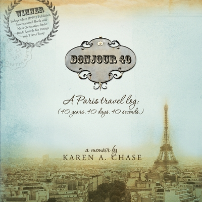 Bonjour 40: A Paris Travel Log: (40 years. 40 days. 40 seconds.) Cover Image