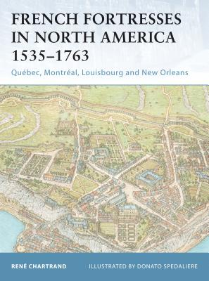 French Fortresses in North America 1535–1763: Québec, Montréal, Louisbourg and New Orleans Cover Image